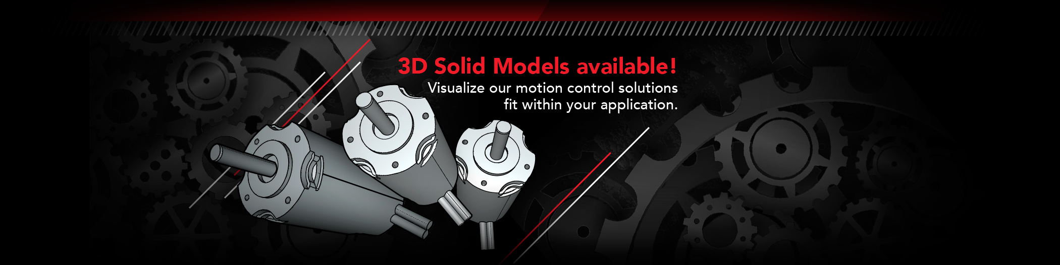 3D Solid Models available! Visualize our motion control solutions fit within your application.