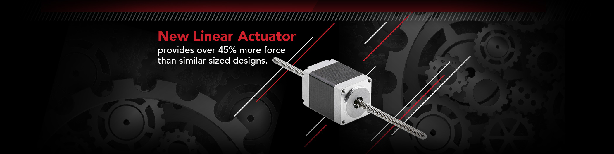 New Linear Actuator provides over 45% more force than similar sized designs.